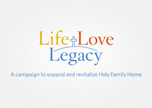 Life Love Legacy - Holy Family Home Capital Campaign
