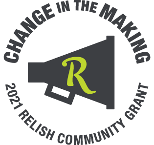 change in the making - 2021 Relish Community Grant